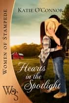 Hearts in the Spotlight ebook by Katie O'Connor