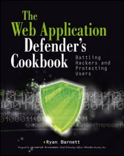 Web Application Defender's Cookbook - Battling Hackers and Protecting Users ebook by Ryan C. Barnett,Jeremiah Grossman