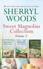 Sweet Magnolias Collection Bks 3-5/Feels Like Family/Welcome To Serenity/Home In Carolina ebook by Sherryl Woods