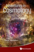Adventures in Cosmology ebook by David Goodstein