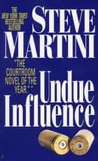 Undue Influence ebook door Steve Martini
