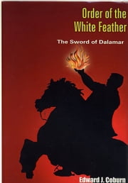 The Order of the White Feather: The Sword of Dalamar ebook by Edward Coburn