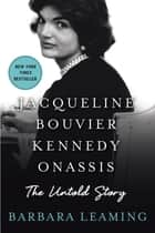 Jacqueline Bouvier Kennedy Onassis: The Untold Story ebook by Barbara Leaming