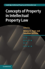 Concepts of Property in Intellectual Property Law ebook by Helena Howe,Jonathan Griffiths