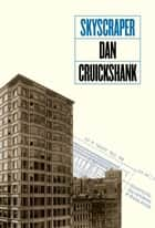 Skyscraper eBook by Dan Cruickshank