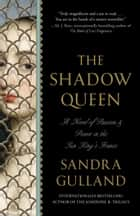 The Shadow Queen ebook by Sandra Gulland