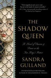 The Shadow Queen - A Novel ebook by Sandra Gulland