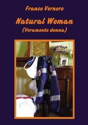 Natural Woman (Veramente donna) ebook by Franco Vernero