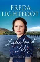 Lakeland Lily - An emotional tale of love and loss ebook by Freda Lightfoot