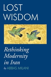 Lost Wisdom - Rethinking Modernity in Iran ebook by Abbas Milani