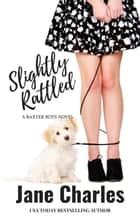 Slightly Rattled, A Second Epilogue - The Baxter Boys ~ Rattled, #8 ebook by Jane Charles