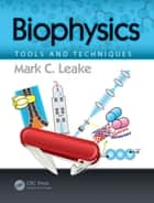 Biophysics - Tools and Techniques ebook by Mark C. Leake