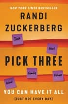 Pick Three - You Can Have It All (Just Not Every Day) ebook by Randi Zuckerberg