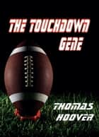 The Touchdown Gene ebook by Thomas Hoover