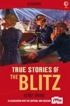 True Stories of The Blitz: Usborne True Stories ebook by Henry Brook
