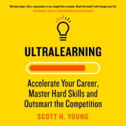 Ultralearning: Accelerate Your Career, Master Hard Skills and Outsmart the Competition audiobook by Scott H. Young