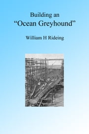 The Building of an Ocean Greyhound ebook by William Rideing
