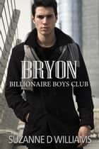 Bryon - Billionaire Boys Club, #6 ebook by Suzanne D. Williams