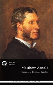 Complete Poetical Works of Matthew Arnold (Delphi Poets Series) ebook by Matthew Arnold