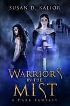 Warriors in the Mist: A Dark Fantasy ebook by Susan D. Kalior