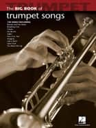 Big Book of Trumpet Songs (Songbook) ebook by Hal Leonard Corp.
