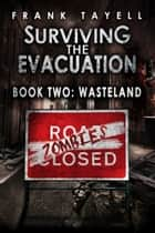 Surviving The Evacuation, Book 2: Wasteland ebook by Frank Tayell