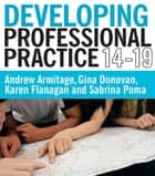 Developing Professional Practice 14-19 ebook by Andy Armitage,Gina Donovan,Karen Flanagan,Sabrina Poma