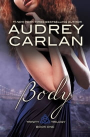 Body - Trinity Trilogy Book 1 ebook by Audrey Carlan