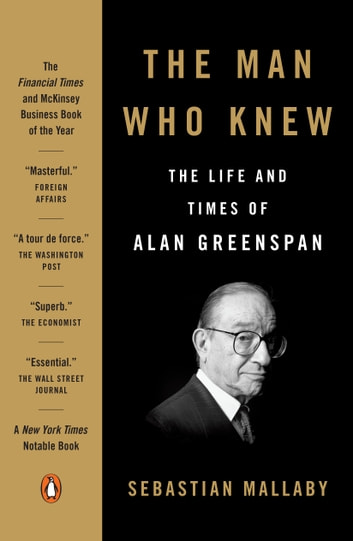 The Man Who Knew - The Life and Times of Alan Greenspan eBook by Sebastian Mallaby