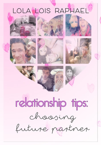 Relationship Tips: Choosing Future Partner ebook by Lola Lois Raphael