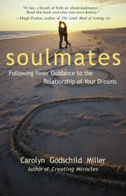 Soulmates - Following Inner Guidance to the Relationship of Your Dreams ebook by Carolyn Godschild Miller