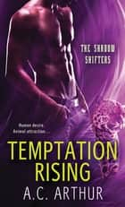 Temptation Rising - A Paranormal Shapeshifter Werejaguar Romance ebook by A. C. Arthur