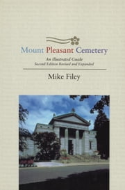 Mount Pleasant Cemetery - An Illustrated Guide: Second Edition, Revised and Expanded ebook by Mike Filey