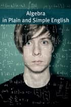 Algebra In Plain and Simple English ebook by BookCaps