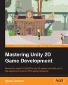 Mastering Unity 2D Game Development ebook by Simon Jackson