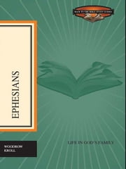 Ephesians: Life in God's Family ebook by Woodrow Kroll