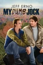 My Dumb Jock ebook by Jeff Erno
