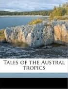 Tales of the Austral Tropics ebook by Ernest Favenc