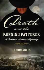 Death and the Running Patterer - A Curious Murder Mystery ebook by Robin Adair