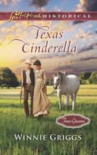 Texas Cinderella (Mills & Boon Love Inspired Historical) (Texas Grooms (Love Inspired Historical), Book 8) ebook by Winnie Griggs
