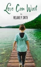 Love Can Wait ebook by Melanie P. Smith