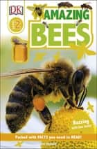 DK Readers L2: Amazing Bees - Buzzing with Bee Facts! eBook by Sue Unstead