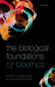 The Biological Foundations of Bioethics ebook by Tim Lewens