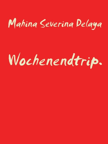 Wochenendtrip. ebook by Mahina Severina Delaya