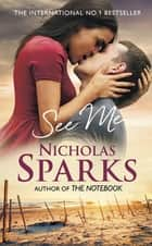 See Me - A stunning love story that will take your breath away eBook by Nicholas Sparks