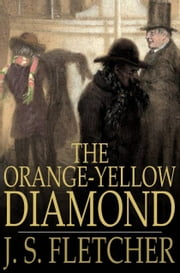 The Orange-Yellow Diamond ebook by J. S. Fletcher