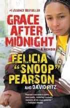 Grace After Midnight ebook by Felicia Pearson,David Ritz