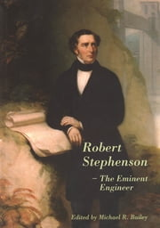 Robert Stephenson – The Eminent Engineer ebook by Michael R. Bailey