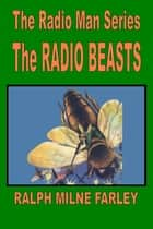 The Radio Beasts: The Radio Man Series ebook by Ralph Milne Farley