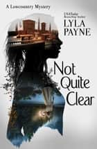 Not Quite Clear (A Lowcountry Mystery) ebook by
